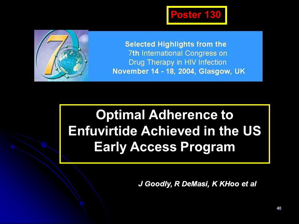 Poster 130 Optimal Adherence to Enfuvirtide Achieved in the US Early Access Program.