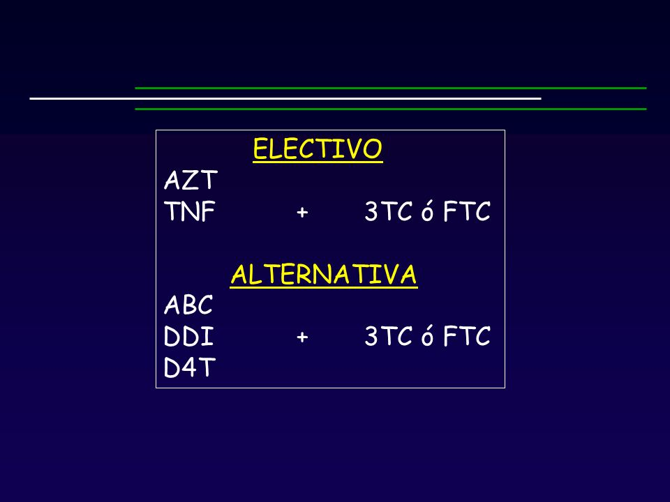 ELECTIVO AZT TNF + 3TC ó FTC ALTERNATIVA ABC DDI + 3TC ó FTC D4T