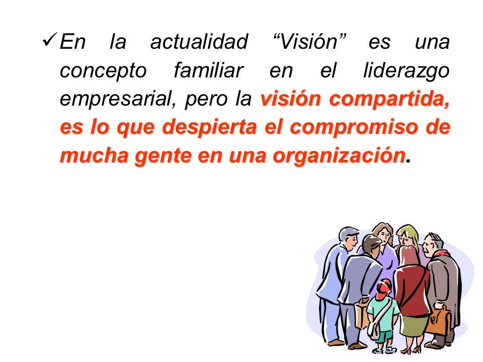 En la actualidad Visión es una concepto familiar en el liderazgo empresarial, pero la visión compartida, es lo que despierta el compromiso de mucha gente en una organización.