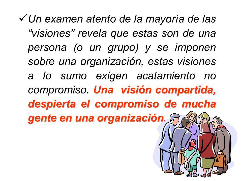 Un examen atento de la mayoría de las visiones revela que estas son de una persona (o un grupo) y se imponen sobre una organización, estas visiones a lo sumo exigen acatamiento no compromiso.