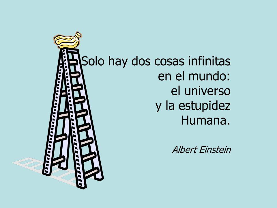 Solo hay dos cosas infinitas en el mundo: el universo y la estupidez