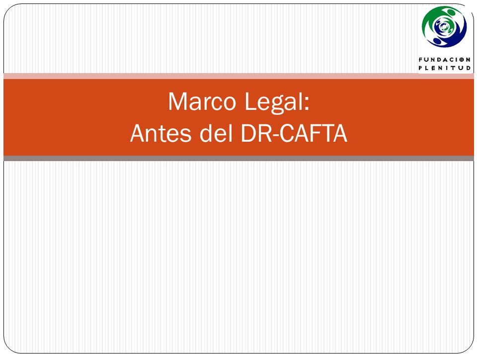 Marco Legal: Antes del DR-CAFTA
