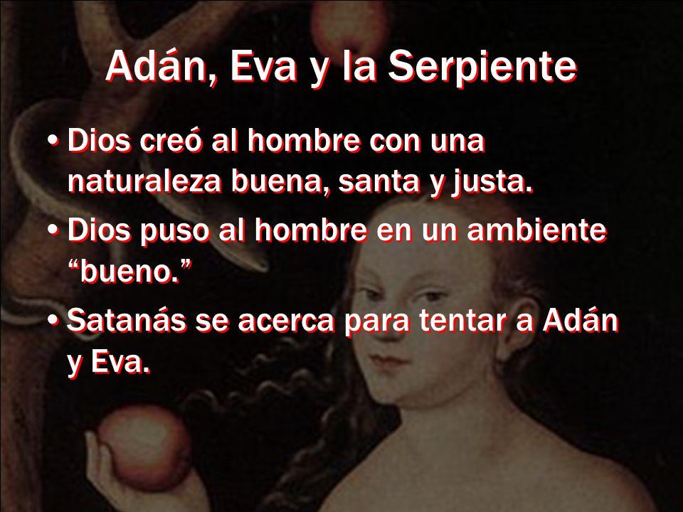 Adán, Eva y la Serpiente Dios creó al hombre con una naturaleza buena, santa y justa. Dios puso al hombre en un ambiente bueno.
