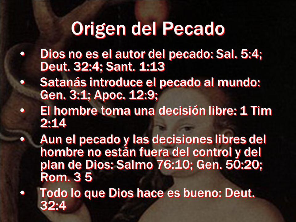 Origen del Pecado Dios no es el autor del pecado: Sal. 5:4; Deut. 32:4; Sant. 1:13. Satanás introduce el pecado al mundo: Gen. 3:1; Apoc. 12:9;