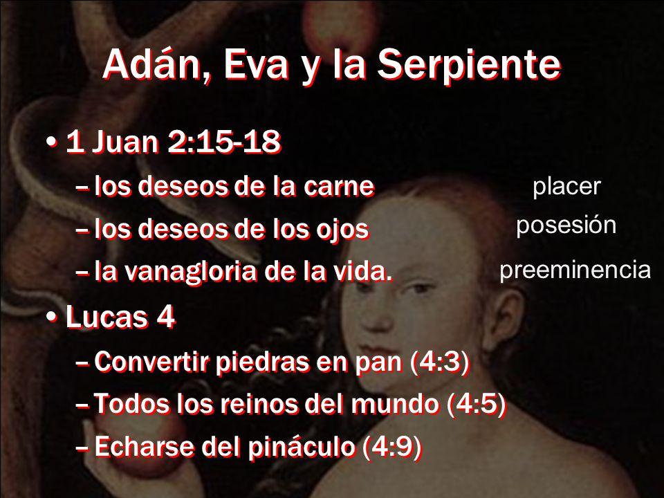 Adán, Eva y la Serpiente 1 Juan 2:15-18 Lucas 4 los deseos de la carne