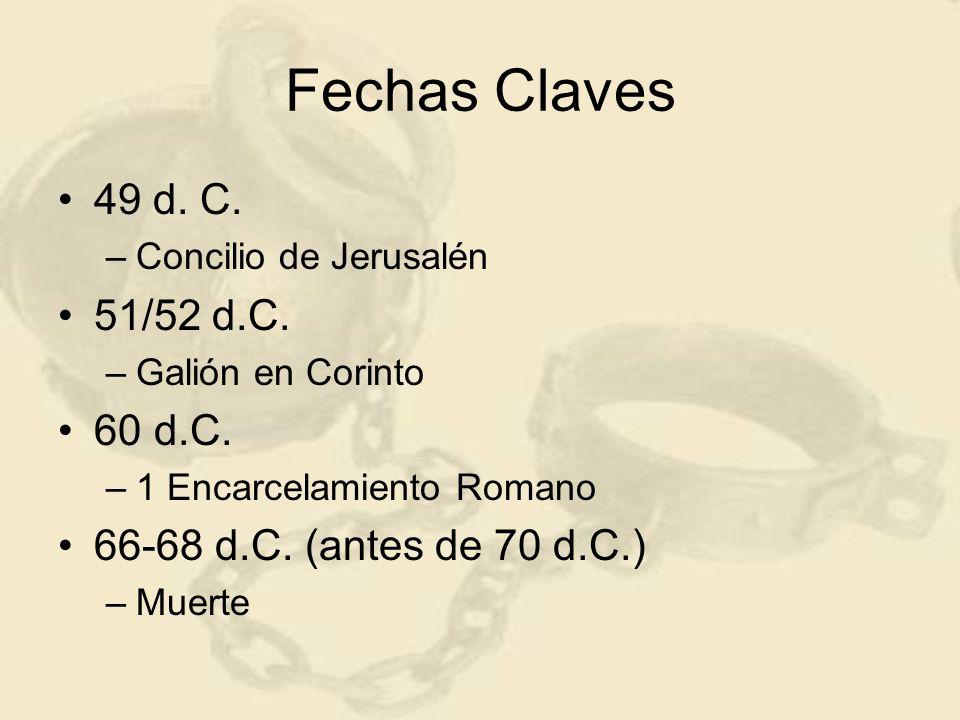 Fechas Claves 49 d. C. Concilio de Jerusalén. 51/52 d.C. Galión en Corinto. 60 d.C. 1 Encarcelamiento Romano.