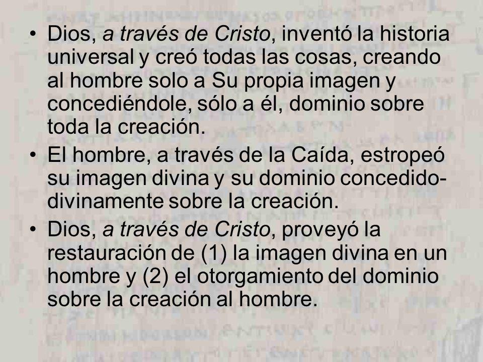 Dios, a través de Cristo, inventó la historia universal y creó todas las cosas, creando al hombre solo a Su propia imagen y concediéndole, sólo a él, dominio sobre toda la creación.