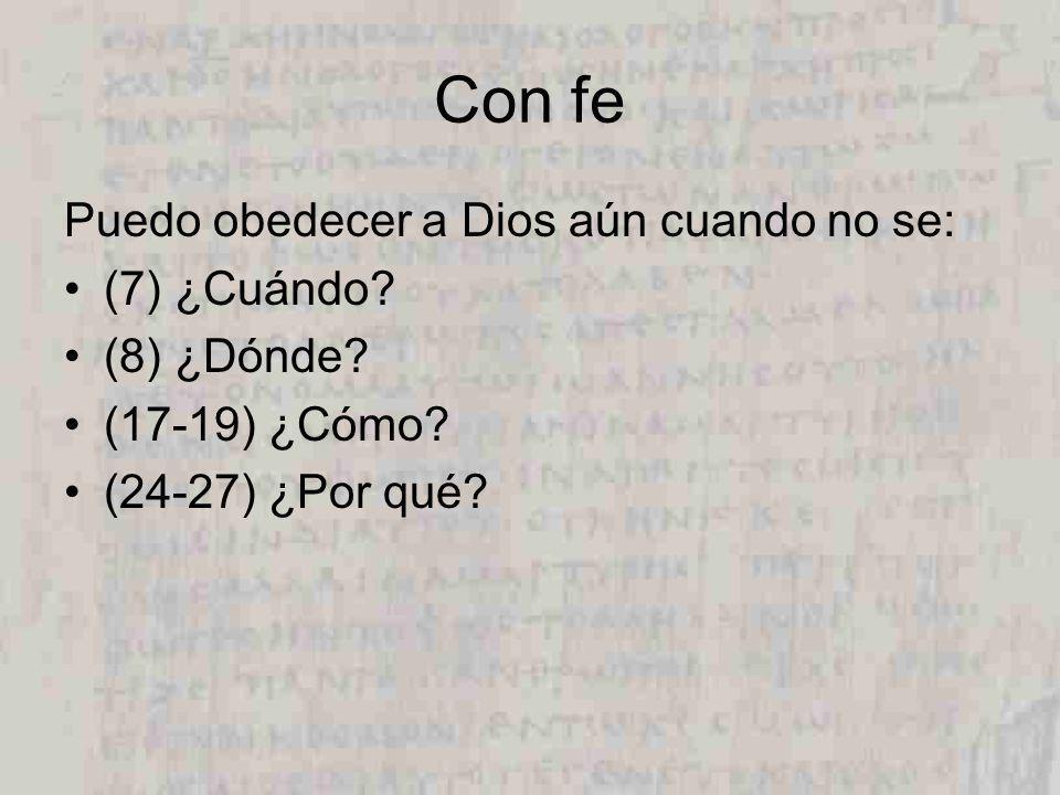 Con fe Puedo obedecer a Dios aún cuando no se: (7) ¿Cuándo