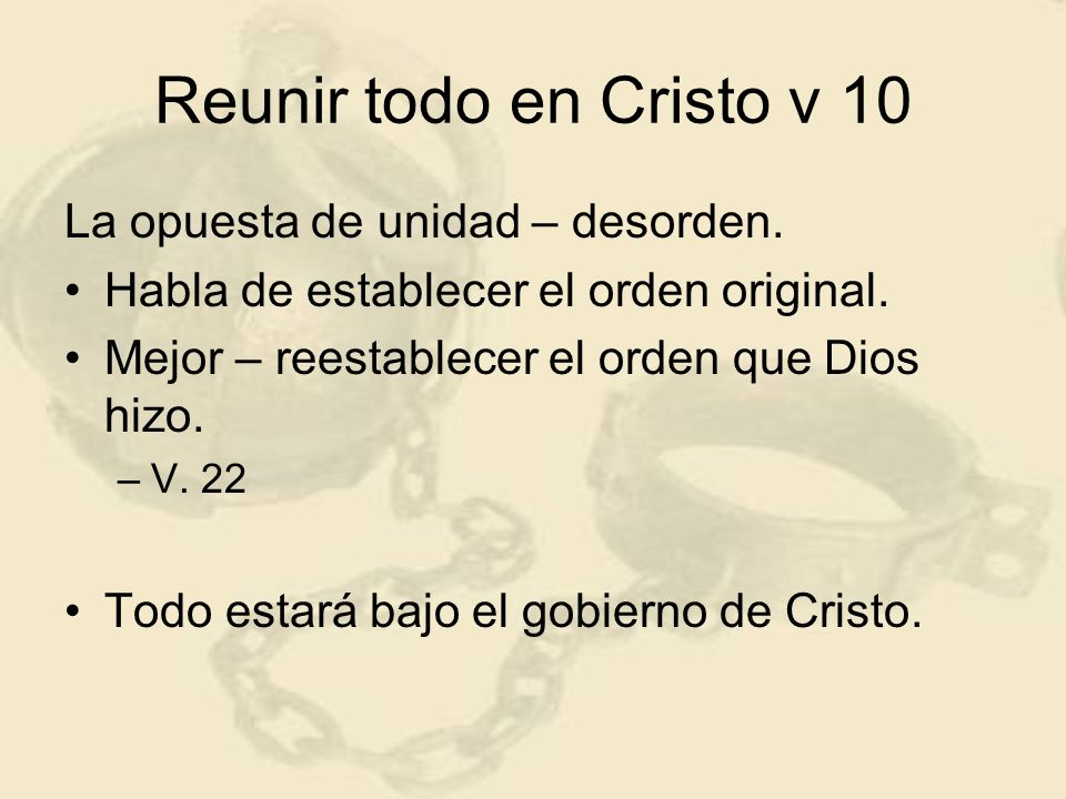 Reunir todo en Cristo v 10 La opuesta de unidad – desorden.