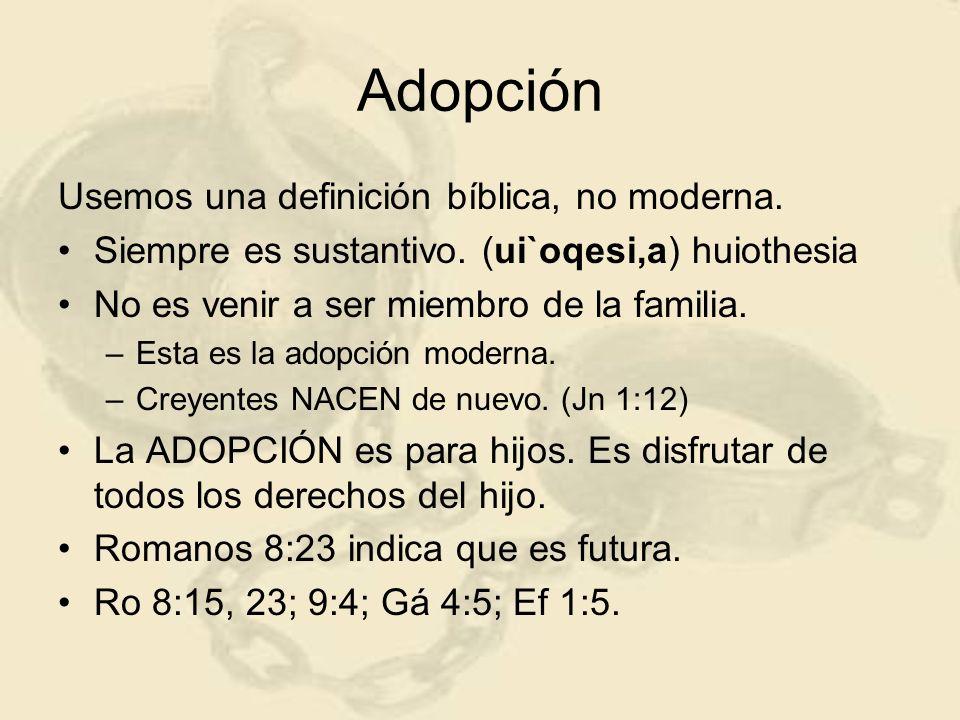 Adopción Usemos una definición bíblica, no moderna.