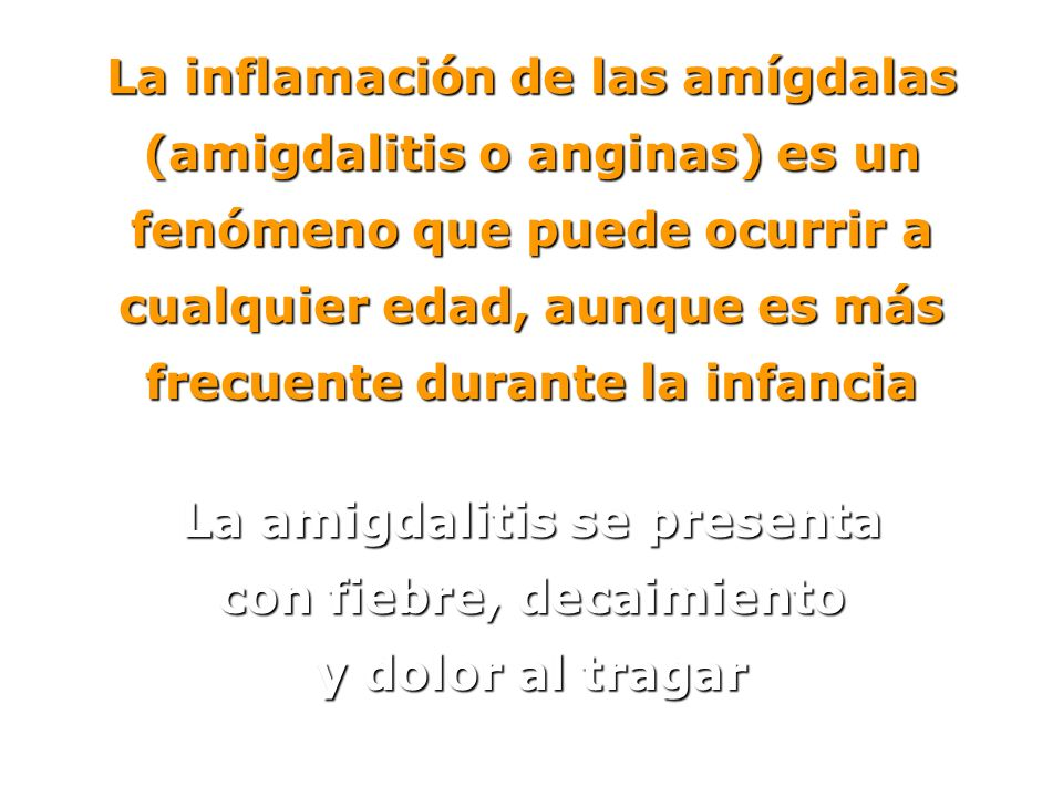 La amigdalitis se presenta con fiebre, decaimiento