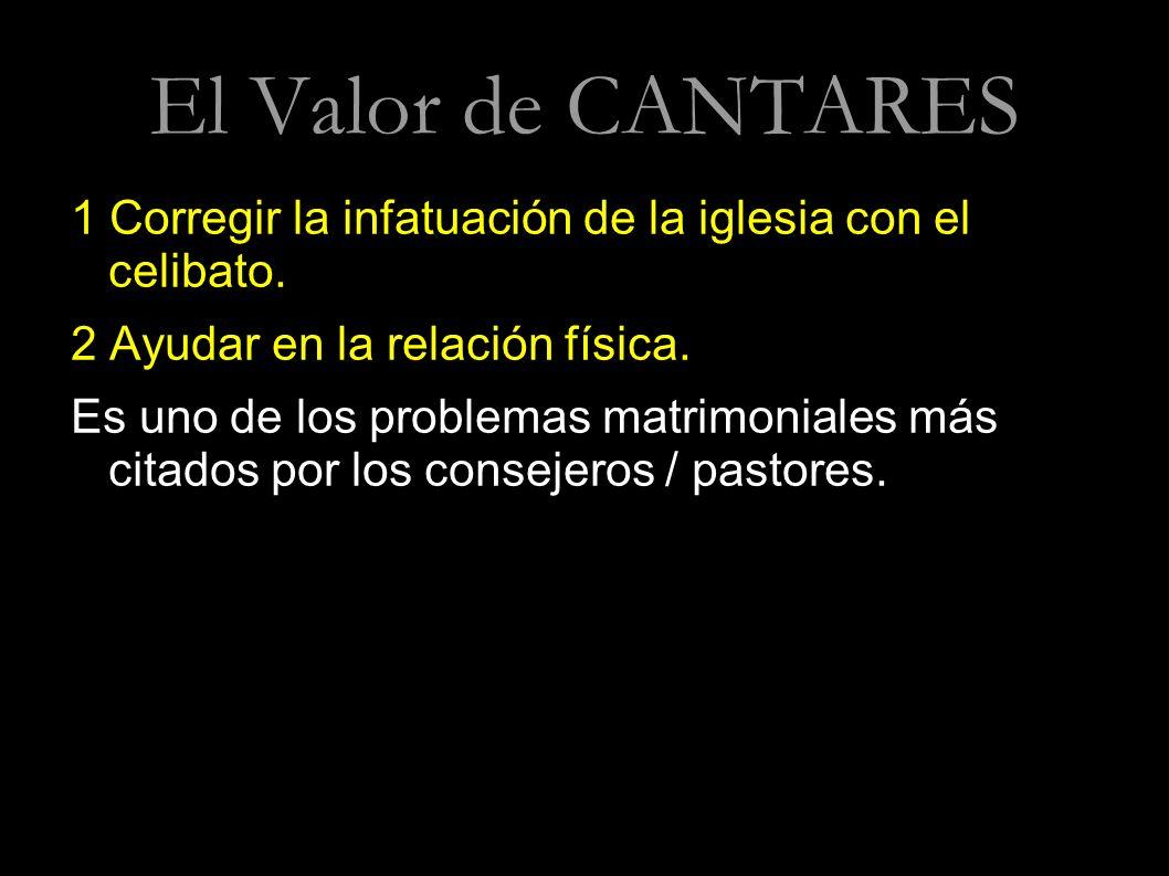 El Valor de CANTARES 1 Corregir la infatuación de la iglesia con el celibato. 2 Ayudar en la relación física.