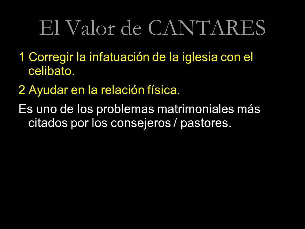 El Valor de CANTARES1 Corregir la infatuación de la iglesia con el celibato. 2 Ayudar en la relación física.