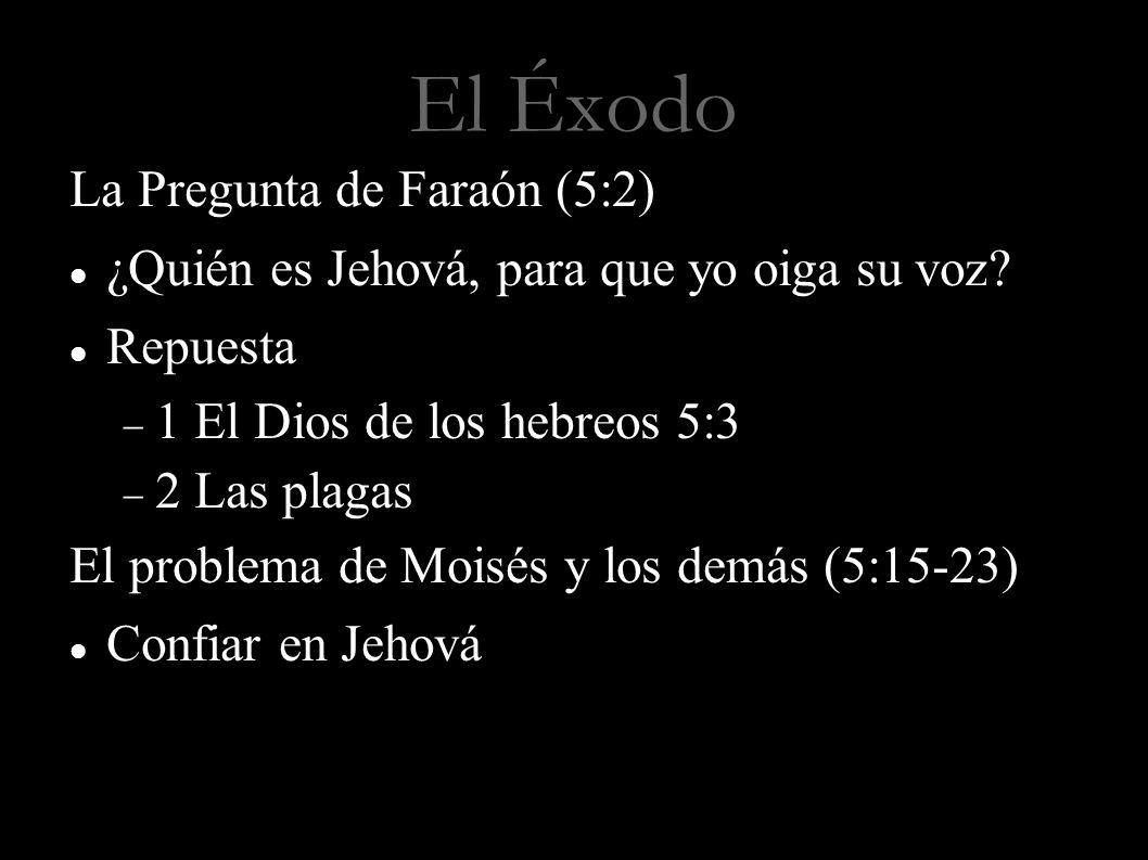 El Éxodo La Pregunta de Faraón (5:2)