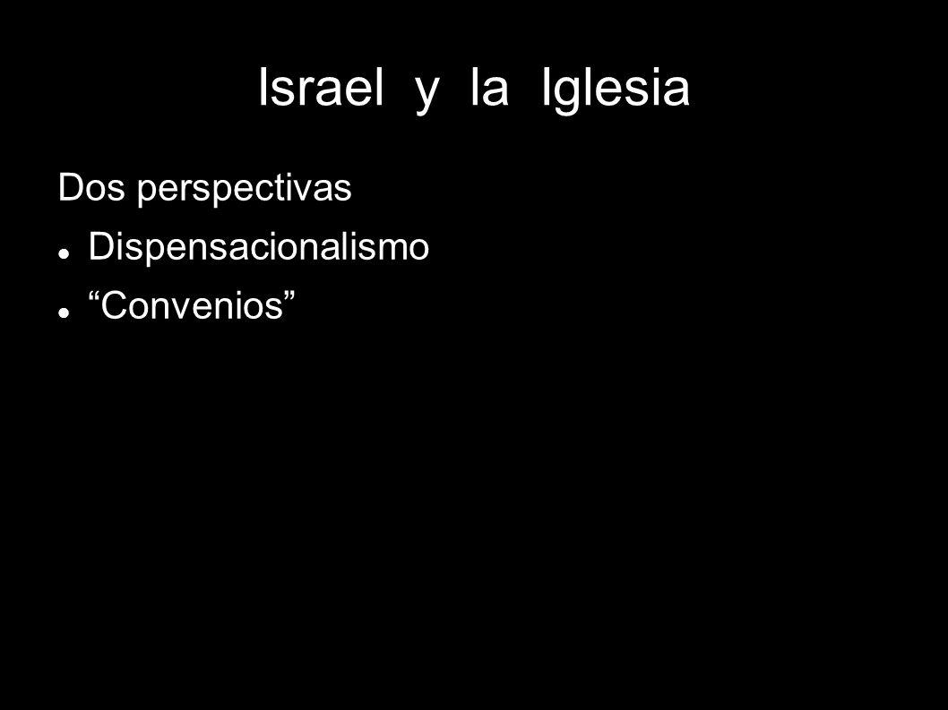 Israel y la Iglesia Dos perspectivas Dispensacionalismo Convenios