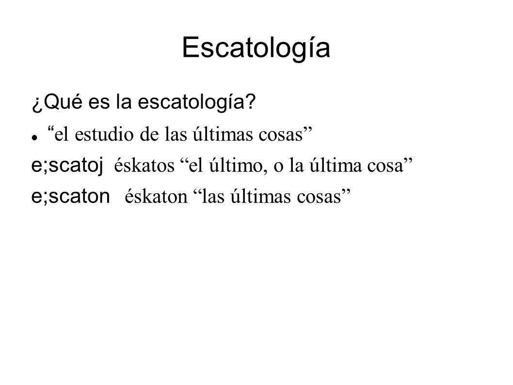 Escatología ¿Qué es la escatología el estudio de las últimas cosas