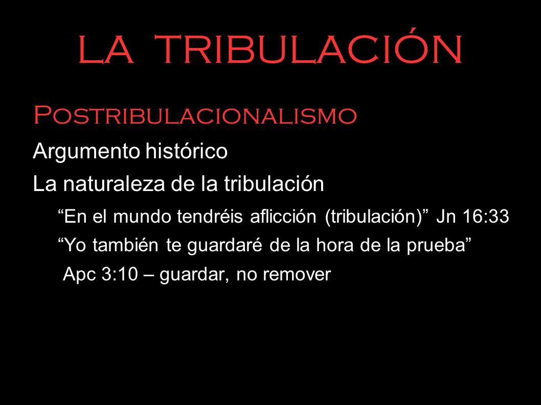 LA TRIBULACIÓN Postribulacionalismo Argumento histórico