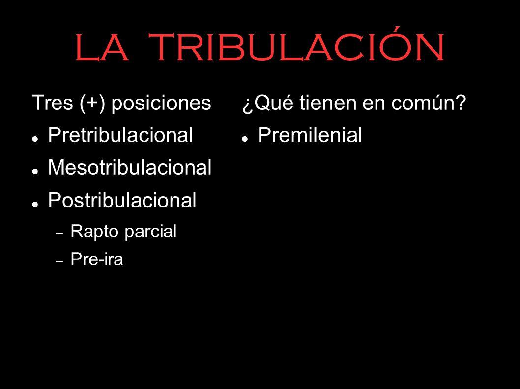 LA TRIBULACIÓN Tres (+) posiciones Pretribulacional Mesotribulacional