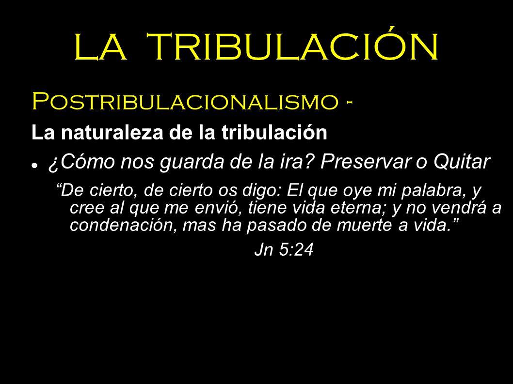 LA TRIBULACIÓN Postribulacionalismo - La naturaleza de la tribulación