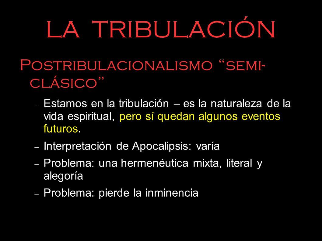 LA TRIBULACIÓN Postribulacionalismo semi- clásico