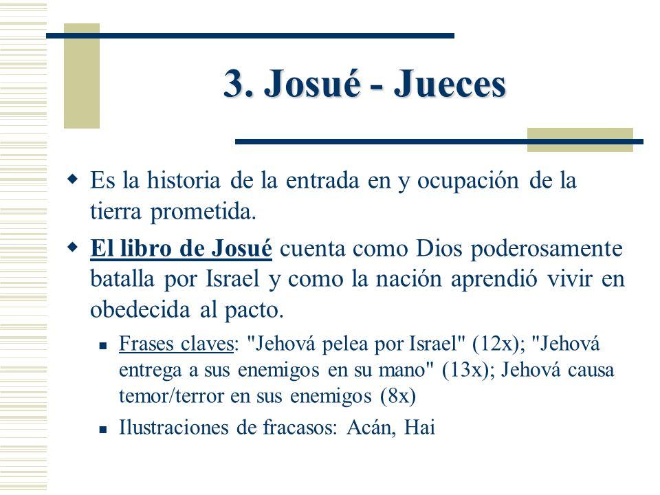 3. Josué - Jueces Es la historia de la entrada en y ocupación de la tierra prometida.