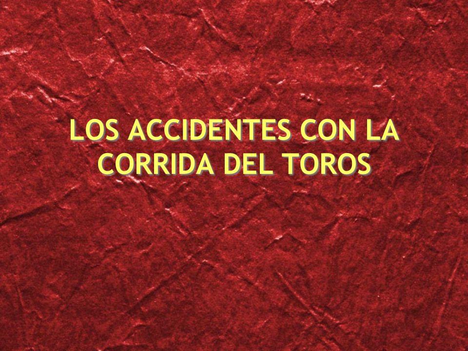 LOS ACCIDENTES CON LA CORRIDA DEL TOROS