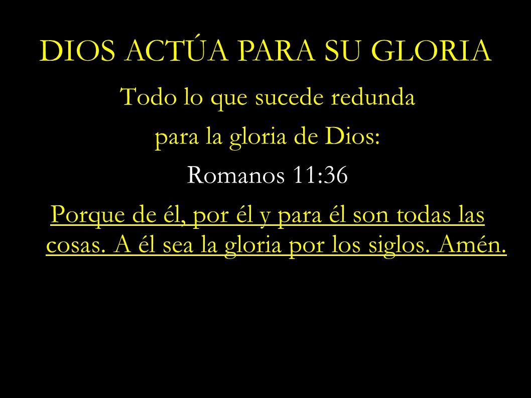 DIOS ACTÚA PARA SU GLORIA
