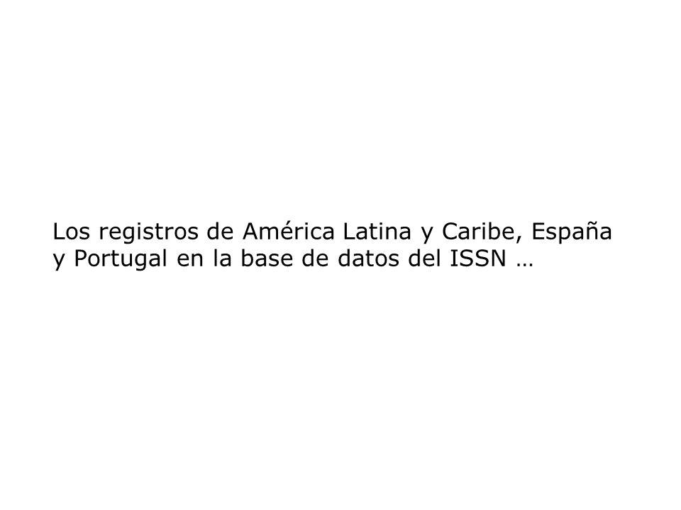 Los registros de América Latina y Caribe, España y Portugal en la base de datos del ISSN …