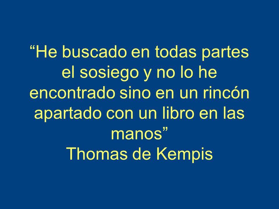 He buscado en todas partes el sosiego y no lo he encontrado sino en un rincón apartado con un libro en las manos Thomas de Kempis