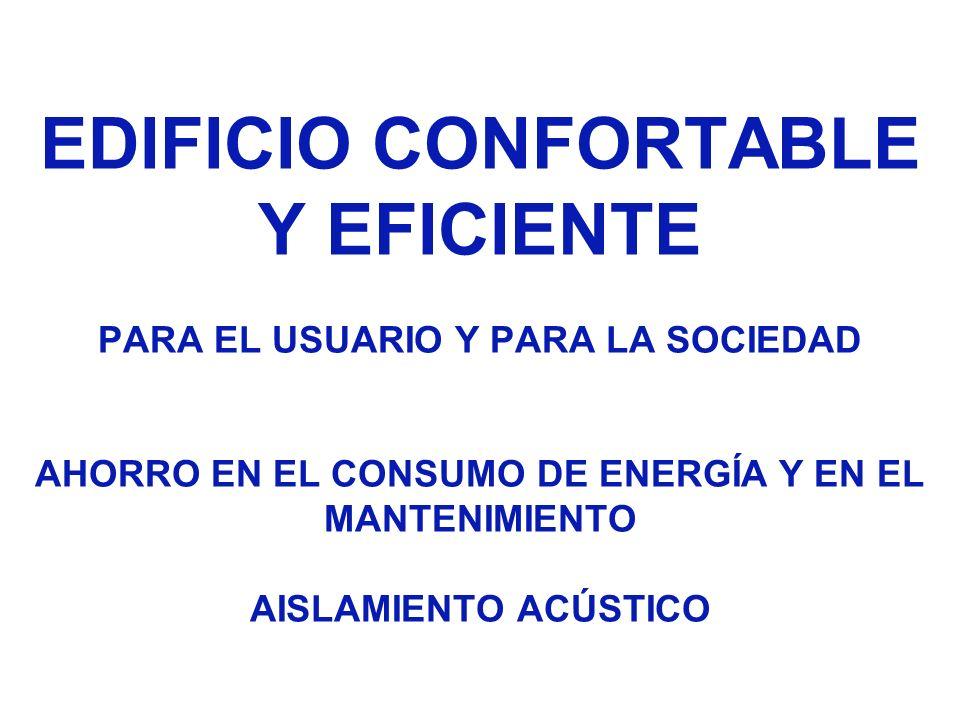 EDIFICIO CONFORTABLE Y EFICIENTE PARA EL USUARIO Y PARA LA SOCIEDAD AHORRO EN EL CONSUMO DE ENERGÍA Y EN EL MANTENIMIENTO AISLAMIENTO ACÚSTICO