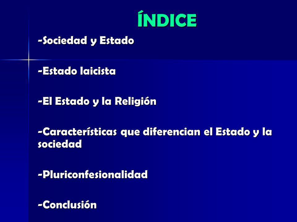 ÍNDICE -Sociedad y Estado -Estado laicista -El Estado y la Religión