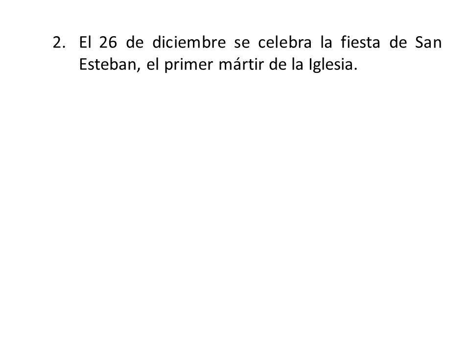 El 26 de diciembre se celebra la fiesta de San Esteban, el primer mártir de la Iglesia.
