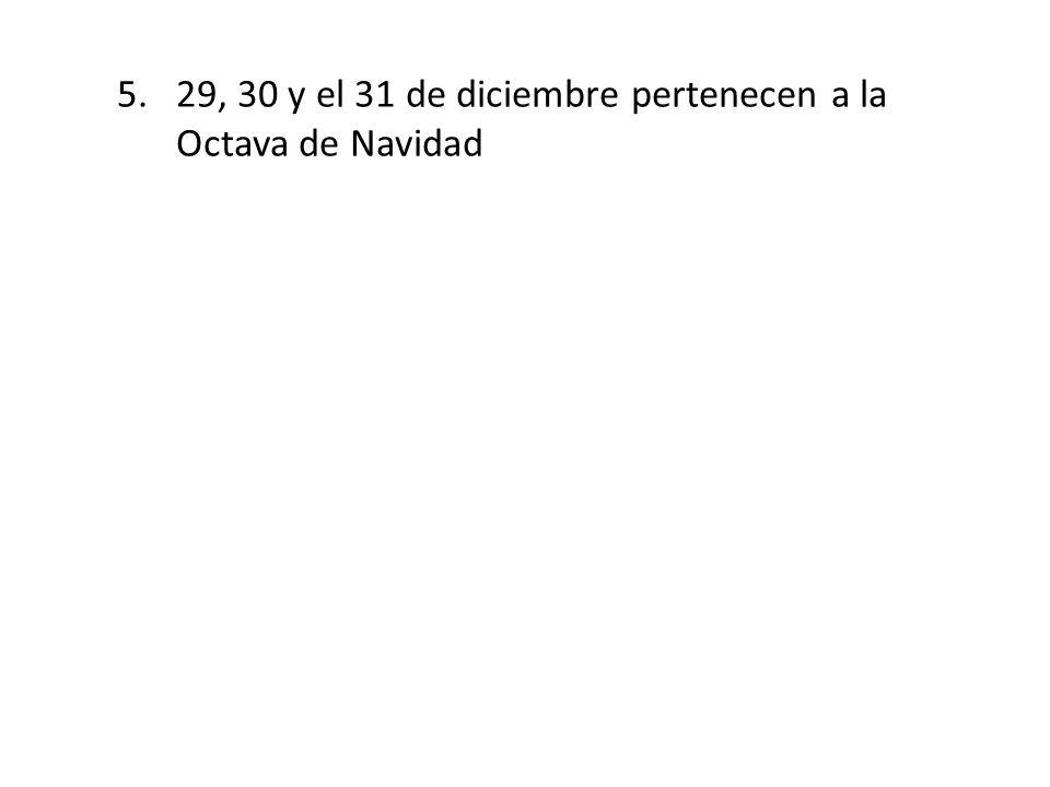 29, 30 y el 31 de diciembre pertenecen a la Octava de Navidad