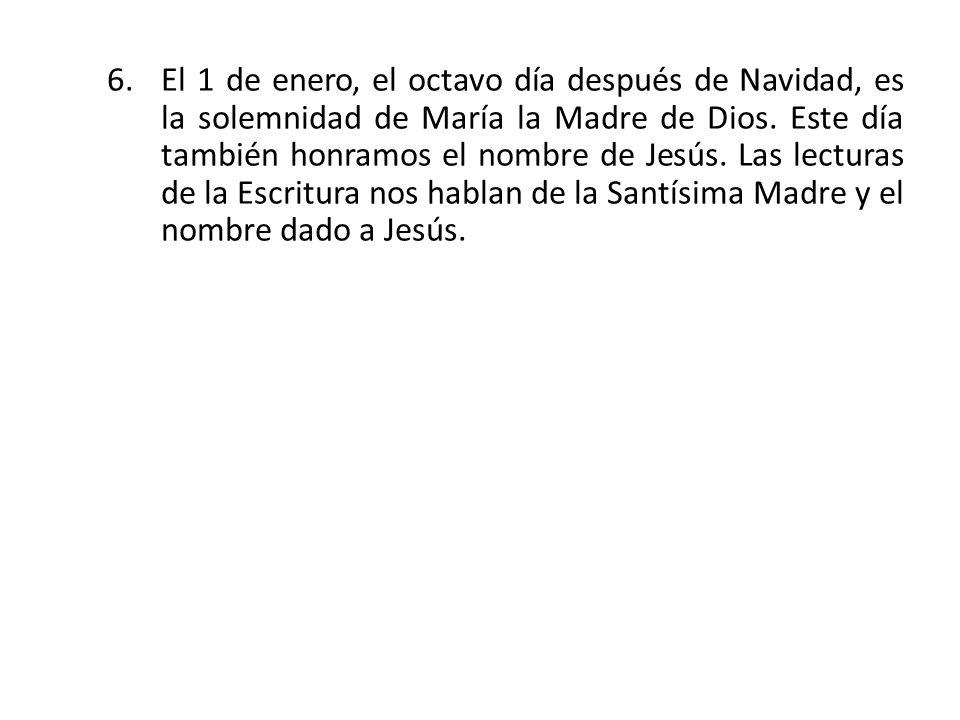 El 1 de enero, el octavo día después de Navidad, es la solemnidad de María la Madre de Dios.