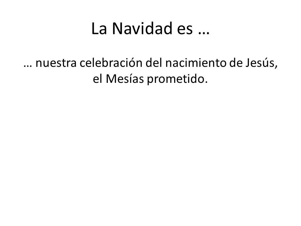 … nuestra celebración del nacimiento de Jesús, el Mesías prometido.