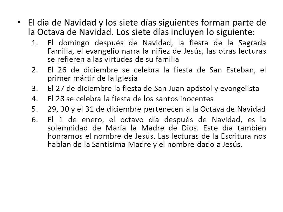 El día de Navidad y los siete días siguientes forman parte de la Octava de Navidad. Los siete días incluyen lo siguiente: