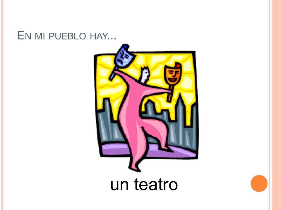 En mi pueblo hay... un teatro