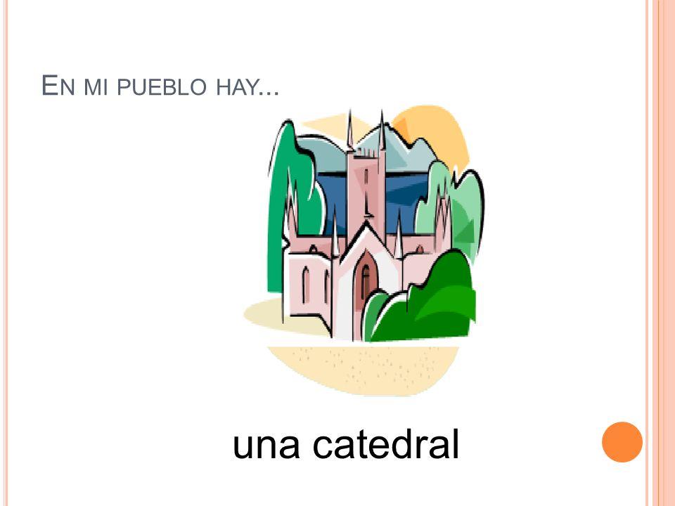 En mi pueblo hay... una catedral