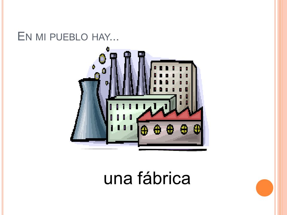 En mi pueblo hay... una fábrica