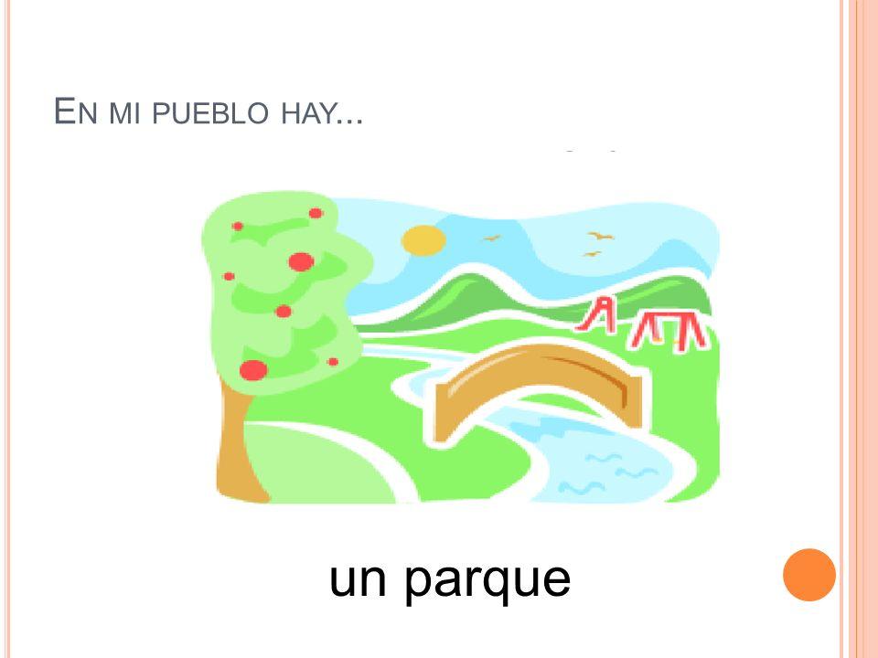 En mi pueblo hay... un parque