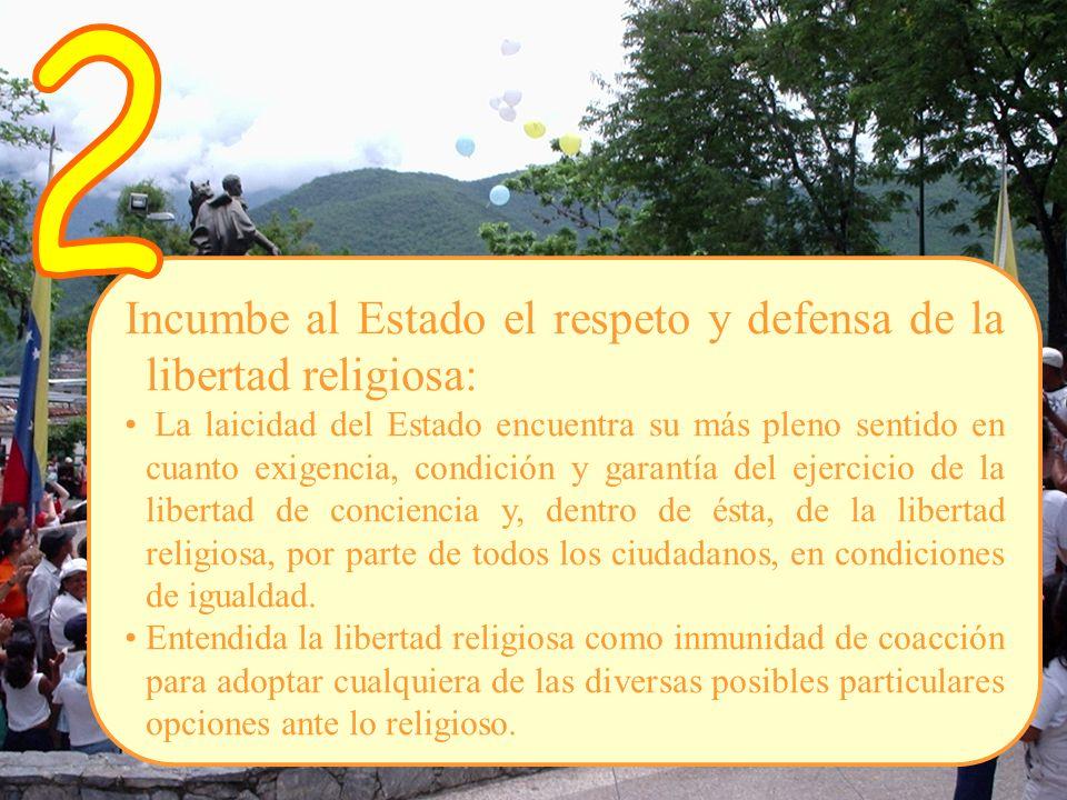 2 Incumbe al Estado el respeto y defensa de la libertad religiosa:
