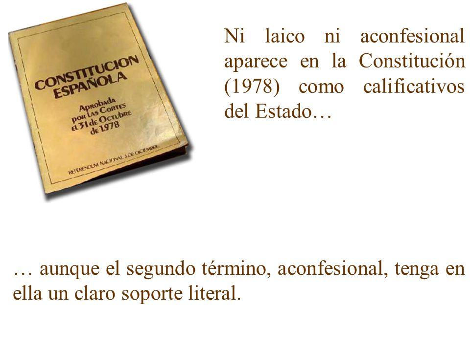 Ni laico ni aconfesional aparece en la Constitución (1978) como calificativos del Estado…