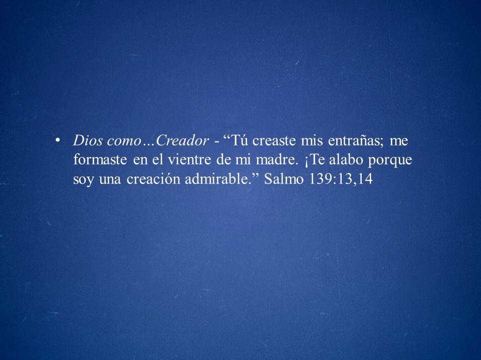 Dios como…Creador - Tú creaste mis entrañas; me formaste en el vientre de mi madre.