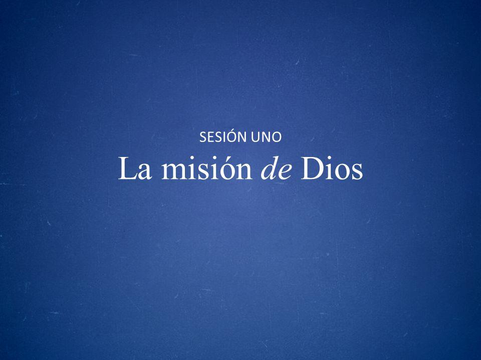 SESIÓN UNO La misión de Dios