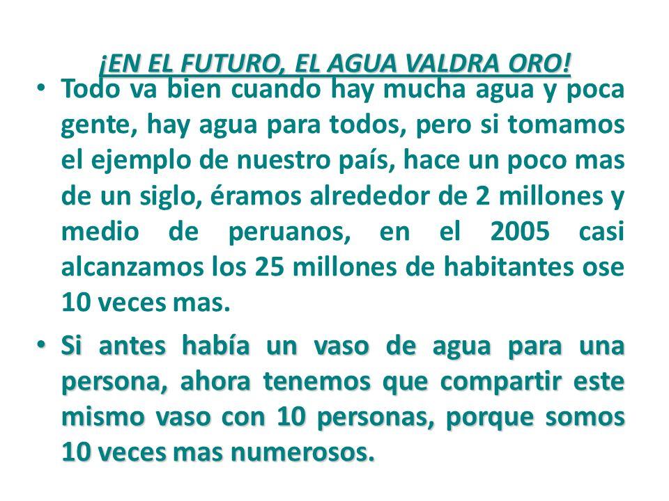 ¡EN EL FUTURO, EL AGUA VALDRA ORO!