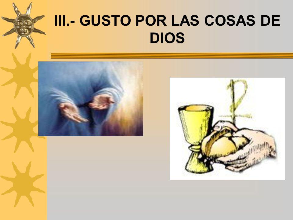 III.- GUSTO POR LAS COSAS DE DIOS
