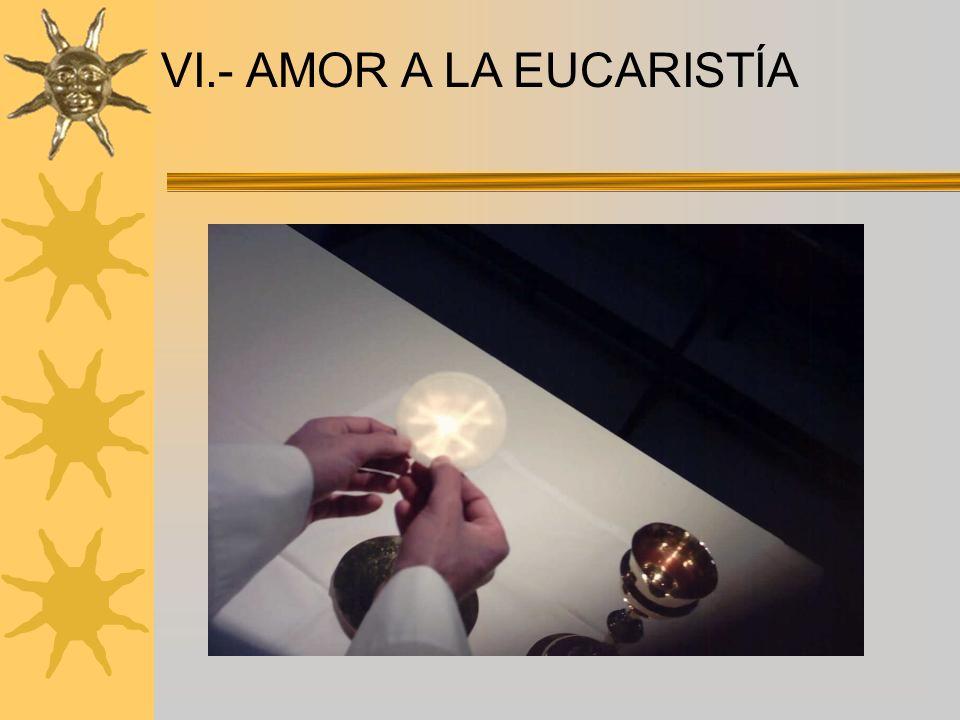 VI.- AMOR A LA EUCARISTÍA