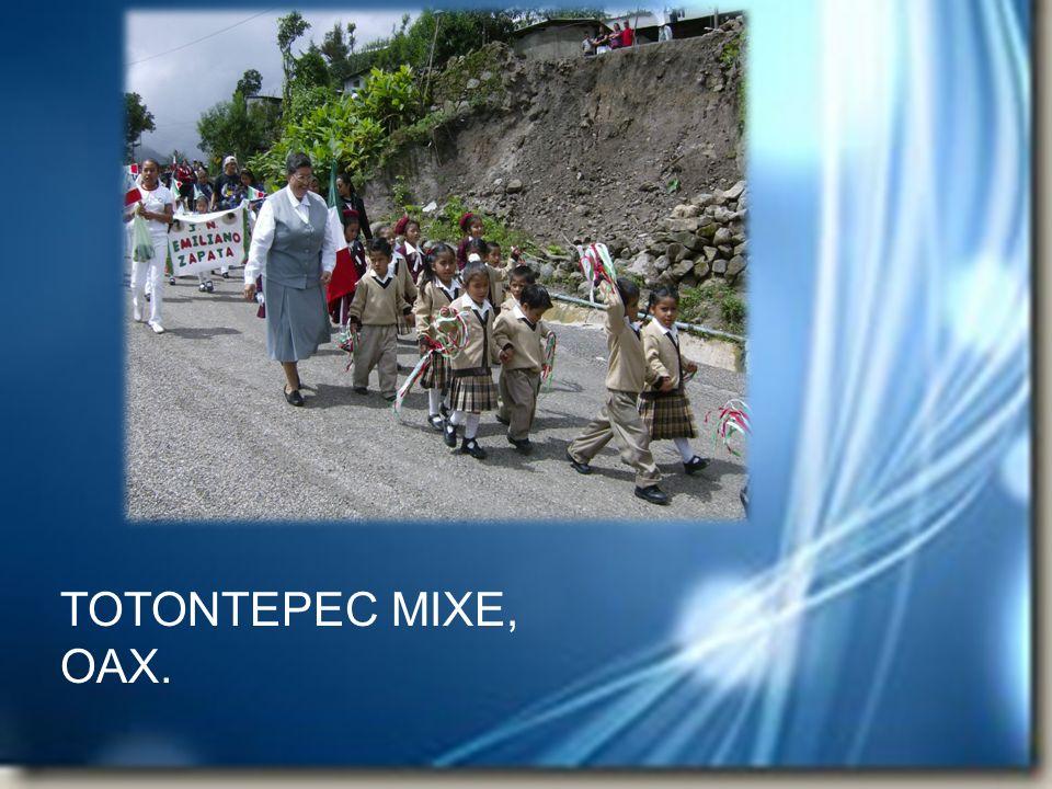TOTONTEPEC MIXE, OAX. TOTONTEPEC MIXE, OAX.