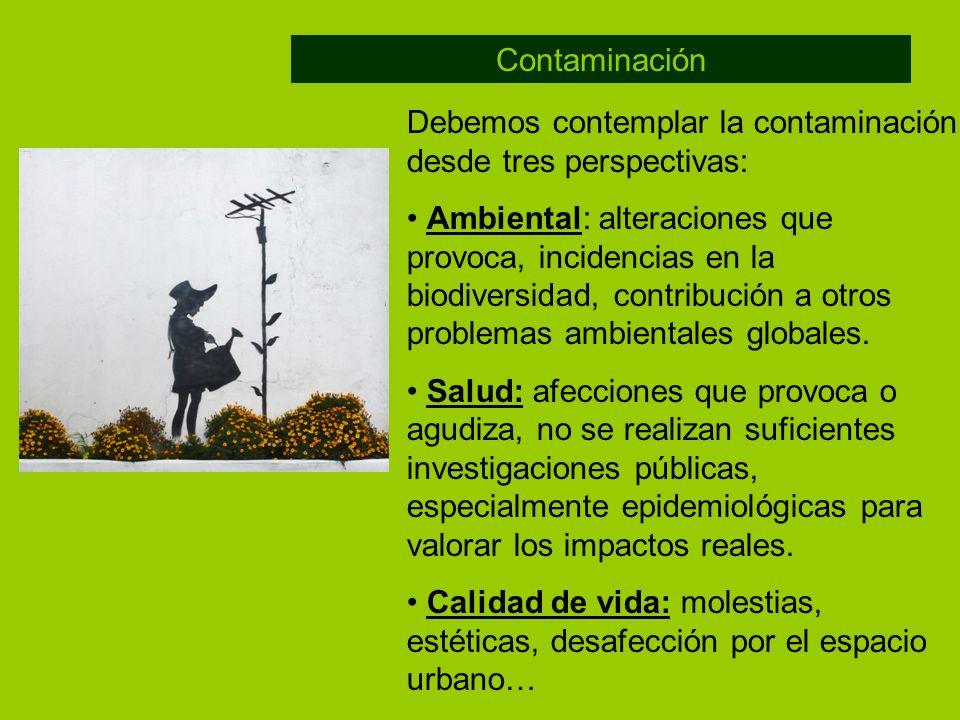 Contaminación Debemos contemplar la contaminación desde tres perspectivas:
