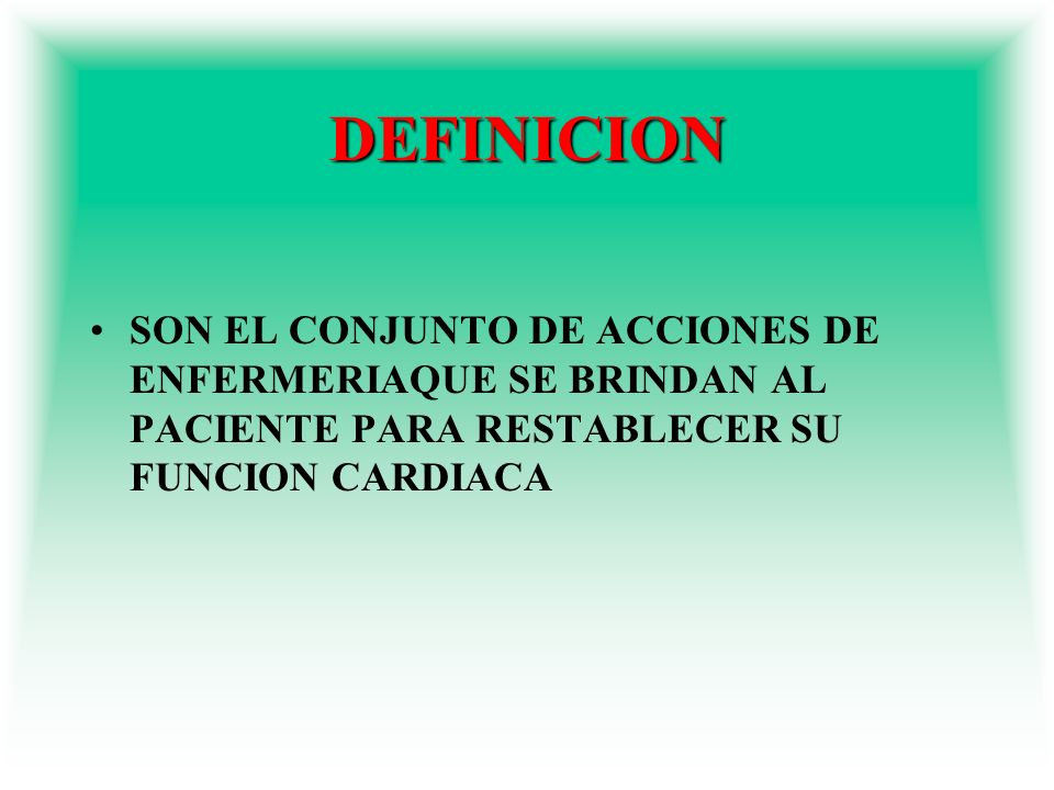 DEFINICIONSON EL CONJUNTO DE ACCIONES DE ENFERMERIAQUE SE BRINDAN AL PACIENTE PARA RESTABLECER SU FUNCION CARDIACA.